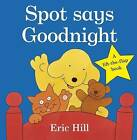 Spot Says Goodnight by Eric Hill (Board book, 2011)
