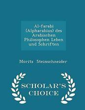 Al-farabi (Alpharabius) des Arabischen Philosophen Leben und Schriften - Schola