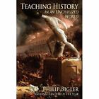 Teaching History in an Uncivilized World by Philip Bigler (Paperback / softback, 2012)