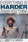 Everything Is Harder Than You Think by Brett G Hirsch (Paperback / softback, 2012)
