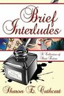 Brief Interludes: An Anthology of Short Fiction by Sharon E Cathcart (Paperback / softback, 2013)