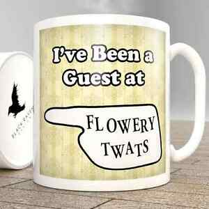 I-039-ve-Been-a-Guest-at-Flowery-Twats-Mug