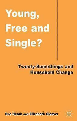 Young, Free and Single?: Twenty-Somethings and Household Change by Heath, S., C