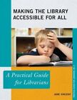 Making the Library Accessible for All: A Practical Guide for Librarians by Jane Vincent (Paperback, 2014)