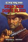 Dead Men Don't Bleed by Walter L. Bryant (Hardback, 2015)