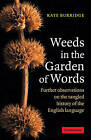 Weeds in the Garden of Words: Further Observations on the Tangled History of the English Language by Kate Burridge (Paperback, 2005)
