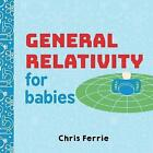 General Relativity for Babies by Chris Ferrie (Board book, 2017)