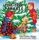 The Pine Tree Parable by Liz Curtis Higgs (Hardback, 1997)