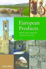 European Products : Making and Unmaking Heritage in Cyprus by Gisela Welz...