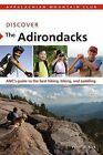 Discover the Adirondacks: AMC's Guide to the Best Hiking, Biking, and Paddling by Peter W Kick (Paperback / softback, 2012)