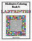 Labyrinths Meditative Coloring, Book 5: Adult Coloring for Relaxation, Stress Reduction, Meditation, Spiritual Connection, Prayer, Centering, Healing, and Coming Into Your Deep True Self; For Ages 9-109 by Aliyah Schick (Paperback / softback, 2011)