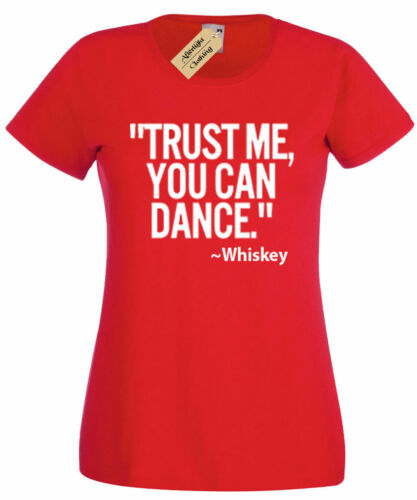 Trust me you can dance WHISKEY Funny gift Ladies T Shirt top