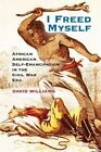 I Freed Myself: African American Self-Emancipation in the Civil War Era by David Williams (Paperback, 2014)