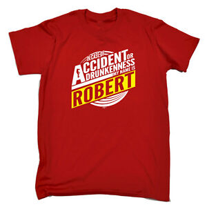Funny-Novelty-T-Shirt-Mens-tee-TShirt-Robert-In-Case-Of-Accident-Or-Drunkennes
