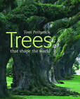 Trees That Shape the World by Tom Petherick (Hardback, 2006)