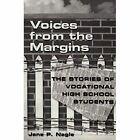 Voices from the Margins: The Stories of Vocational High School Students by Jane P. Nagle (Paperback, 2001)