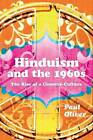 Hinduism and the 1960s: The Rise of a Counter-Culture by Paul Oliver (Paperback, 2014)