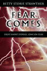 Fear Comes: Eight Short Stories, Long on Fear by Betty Storie Strawther (Paperback, 2010)