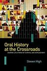 Oral History at the Crossroads: Sharing Life Stories of Survival and Displacement by Steven High (Hardback, 2014)