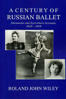 A Century of Russian Ballet by Roland John Wiley (Paperback, 2008)