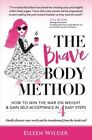 The Brave Body Method: How to Win the War on Weight and Gain Self-Acceptance in 4 Easy Steps by Eileen Wilder (Paperback / softback, 2016)