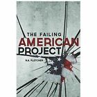 The Failing American Project by N a Fletcher (Paperback / softback, 2013)