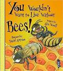 You Wouldn't Want to Live Without Bees! by Alex Woolf (Paperback, 2016)