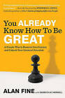 You Already Know How to Be Great: A Simple Way to Remove Interference and Unlock Your Greatest Potential by Alan Fine, Rebecca R Merrill (Hardback, 2010)