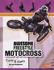 Awesome Freestyle Motocross Tricks & Stunts by Lori Polydoros (Hardback)