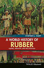 A World History of Rubber: Empire, Industry, and the Everyday by Stephen L. Harp (Paperback, 2015)