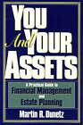 You and Your Assets: A Practical Guide to Financial Management and Estate Planning by Martin R. Dunetz (Paperback, 1997)