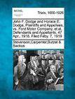 John F. Dodge and Horace E. Dodge, Plaintiffs and Appellees, vs. Ford Motor Company, et al, Defendants and Appellants. 47 Apr., 1918. Filed Feby. 7, 1919 by Stevensoncarpenterbutzel &   Backus (Paperback / softback, 2012)