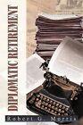 Diplomatic Retirement by Robert G Morris (Paperback / softback, 2012)