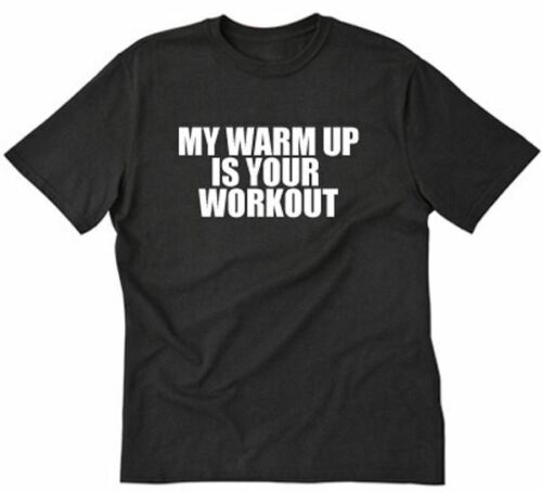 My Warm Up Is Your Workout T-shirt Funny Fitness Gym Training Tee Shirt Weights