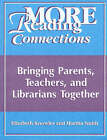 More Reading Connections: Bringing Parents, Teachers, and Librarians Together by Liz Knowles, Martha Smith (Paperback, 1999)