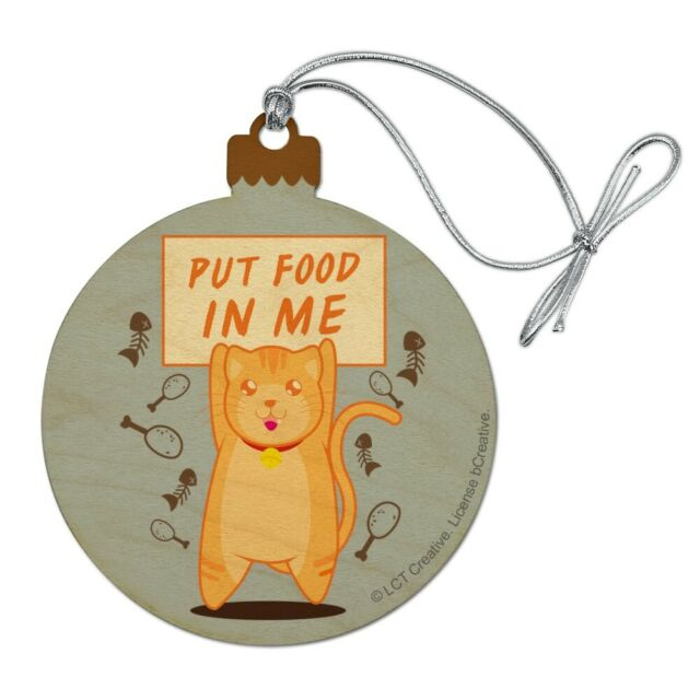 Put Food in Me Hungry Cat Funny Humor Wood Christmas Tree Holiday Ornament   eBay