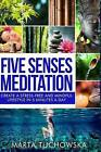 Five Senses Meditation: Create a Stress-Free and Mindful Lifestyle in Five Minutes a Day by Marta Tuchowska (Paperback / softback, 2015)