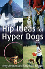 Hip Ideas for Hyper Dogs by Kitty Foth-Regner, Amy Ammen (Paperback, 2007)