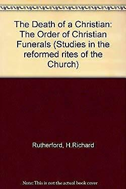 Death of a Christian : The Rite of Funerals by Rutherford, Richard