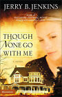 Though None Go with Me: A Novel by Jerry B. Jenkins (Paperback, 2001)