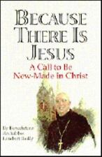 Because there is Jesus: A call to be new-made in Christ : homilies and