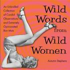 Wild Words from Wild Women: An Unbridled Collection of Candid Observations and Extremely Opinionated Bon Mots by Autumn Stephens (Paperback, 2014)