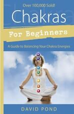 For Beginners: Chakras for Beginners : A Guide to Balancing Your Chakra Energies by David Pond (1999, Paperback)