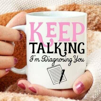 Keep Talking I/'m Diagnosing You Mug Therapist Mug Funny Coffee Mug Gift For Her