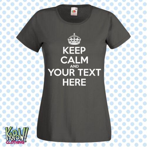 Keep Calm Carry On Personnalisé T-shirt femme-Choisissez propre texte-Personnalisation-Drôle Cadeau