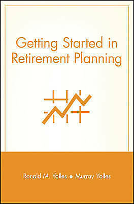 Getting Started in Retirement Planning, Yolles, Ronald M., New Book