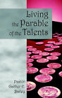 Living the Parable of the Talents: Challenging and Revitalizing a Congregation Using Their God-Given Talents. by Gaither E Bailey (Paperback / softback, 2006)