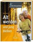 Alt werden und jung bleiben von Karl Hecht (2011, Gebundene Ausgabe)
