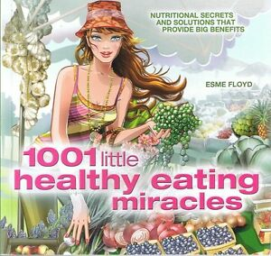 1001-LITTLE-HEALTHY-EATING-MIRACLES-By-Esme-Floyd-Nutritional-Secrets-FREE-POST