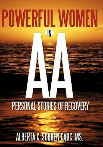 Powerful Women in AA: Personal Stories of Recovery by Schoen Cadc MS, Alberta C.